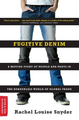 fugitive denim In fugitive denim journalist rachel louise snyder reports from the far reaches of  this multi-billion-dollar industry in search of the real people who make your.