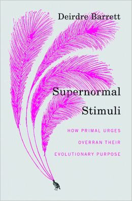 Supernormal Stimuli: How Primal Urges Overran Their Evolutionary Purpose