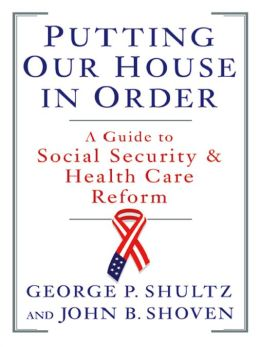 Putting Our House in Order: A Guide to Social Security and Health Care Reform