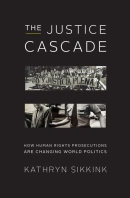 The Justice Cascade: How Human Rights Prosecutions Are Changing World Politics