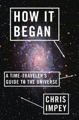 How It Began: A Time-Traveler's Guide to the Universe