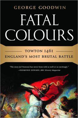 Fatal Colours: Towton 1461 - England's Most Brutal Battle