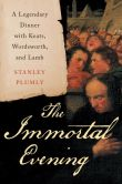 Book Cover Image. Title: The Immortal Evening:  A Legendary Dinner with Keats, Wordsworth, and Lamb, Author: Stanley Plumly