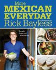 Book Cover Image. Title: More Mexican Everyday:  Simple, Seasonal, Celebratory, Author: Rick Bayless