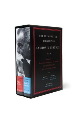 The Presidential Recordings: Lyndon B. Johnson: Mississippi Burning and the Passage of the Civil Rights Act: June 1, 1964-July 4, 1964