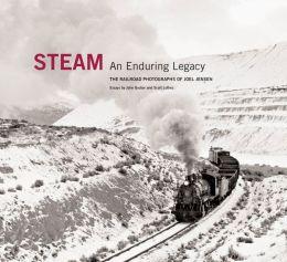 Steam: An Enduring Legacy: The Railroad Photographs of Joel Jensen