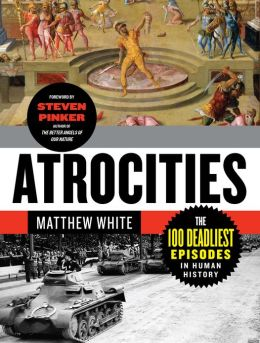 Atrocities: The 100 Deadliest Episodes in Human History