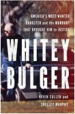 Book Cover Image. Title: Whitey Bulger:  America's Most Wanted Gangster and the Manhunt That Brought Him to Justice, Author: Kevin Cullen