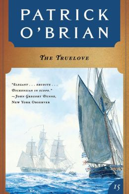 The Truelove (Vol. Book 15) (Aubrey/Maturin Novels)