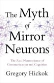 Book Cover Image. Title: The Myth of Mirror Neurons:  The Real Neuroscience of Communication and Cognition, Author: Gregory Hickok