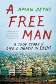 Book Cover Image. Title: A Free Man:  A True Story of Life and Death in Delhi, Author: Aman Sethi