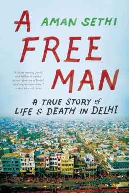 A Free Man: A True Story of Life and Death in Delhi
