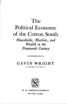 The Political Economy of the Cotton South: Households, Markets, and Wealth in the Nineteenth Century