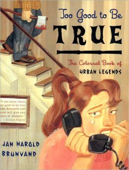 Too Good to Be True: The Colossal Book of Urban Legends