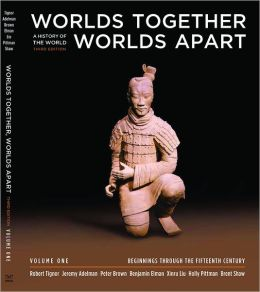 Worlds Together, Worlds Apart: A History of the World: Beginnings Through the Fifteenth Century