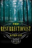 Book Cover Image. Title: The Resurrectionist, Author: Matthew Guinn