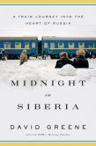 Book Cover Image. Title: Midnight in Siberia:  A Train Journey into the Heart of Russia, Author: David Greene