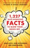 Book Cover Image. Title: 1,227 Quite Interesting Facts to Blow Your Socks Off, Author: John Lloyd