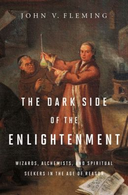 The Dark Side of the Enlightenment: Wizards, Alchemists, and Spiritual Seekers in the Age of Reason