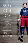 Book Cover Image. Title: Boy on Ice:  The Life and Death of Derek Boogaard, Author: John Branch