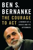 Book Cover Image. Title: The Courage to Act:  A Memoir of a Crisis and Its Aftermath, Author: Ben S. Bernanke