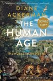 Book Cover Image. Title: The Human Age:  The World Shaped By Us (Signed Book), Author: Diane Ackerman