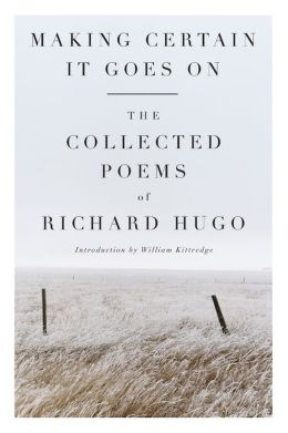 Making Certain It Goes On: The Collected Poems of Richard Hugo