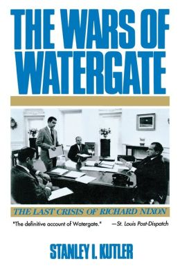 Wars of Watergate: The Last Crisis of Richard Nixon