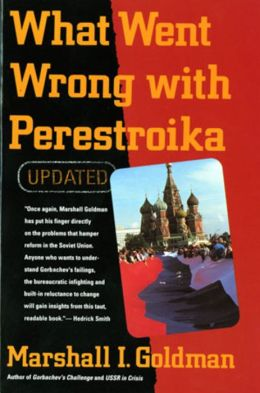 What Went Wrong with Perestroika?: The Rise and Fall of Gorbachev