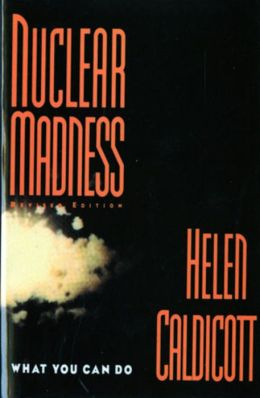 Nuclear Madness: What You Can Do!
