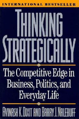 Thinking Strategically: The Competitive Edge in Business, Politics and Everyday Life