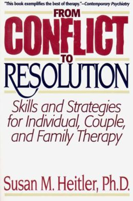 From Conflict to Resolution: Skills and Strategies for Individual, Couple, and Family Therapy