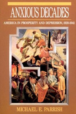 Anxious Decades: America in Prosperity and Depression, 1920-1941