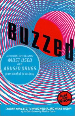 Buzzed: The Straight Dope About the Most Used and Abused Drugs from Alcohol to Ecstasy