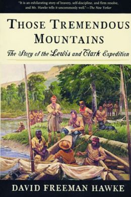 Those Tremendous Mountains: The Story of the Lewis and Clark Expedition