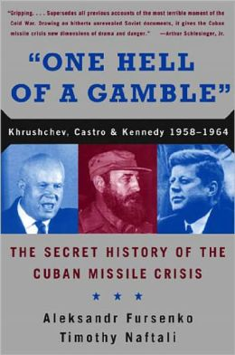 One Hell of a Gamble: Khrushchev, Kennedy, and Castro, 1958-1964