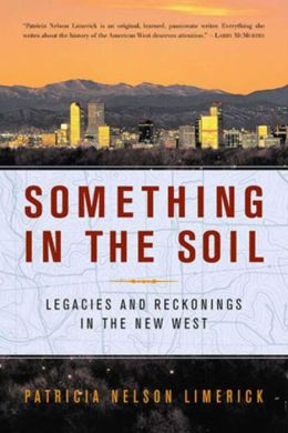Something in the Soil: Legacies and Reckonings in the New West