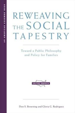 Reweaving the Social Tapestry: Toward a Public Philosophy and Policy for Families