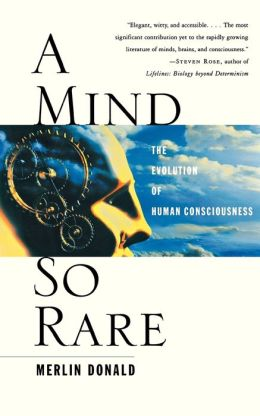 A Mind So Rare: The Evolution of Human Consciousness