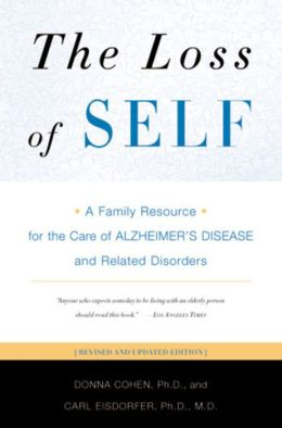 The Loss of Self: A Family Resource for the Care of the Alzheimers Diseases and Related Disorders