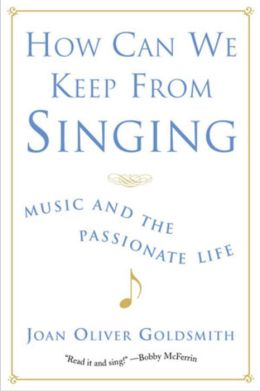 How Can We Keep from Singing?: Music and the Passionate Life