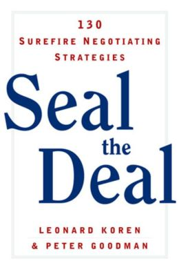 Seal the Deal: 130 Surefire Negotiating Strategies