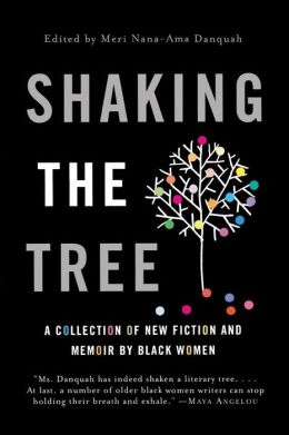 Shaking the Tree: A Collection of New Fiction and Memoir by Black Women