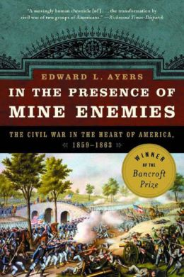In the Presence of Mine Enemies: The Civil War in the Heart of America, 1859-1863