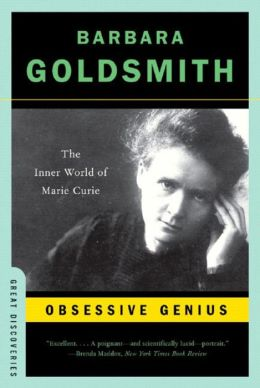 Obsessive Genius: The Inner World of Marie Curie (Great Discoveries Series)
