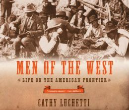 Men of the West: Life on the American Frontier