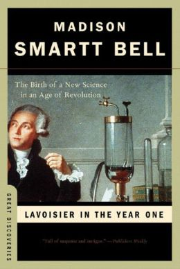 Lavoisier in the Year One: The Birth of a New Science in an Age of Revolution (Great Discoveries Series)