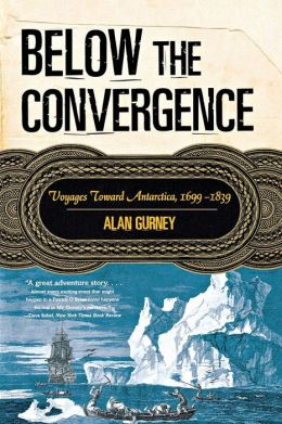 Below the Convergence: Voyages Toward Antarctica, 1699-1839