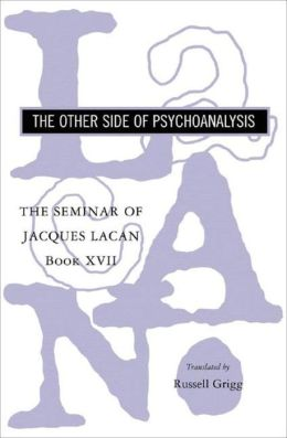 The Seminar of Jacques Lacan: Book XVII: The Other Side of Psychoanalysis