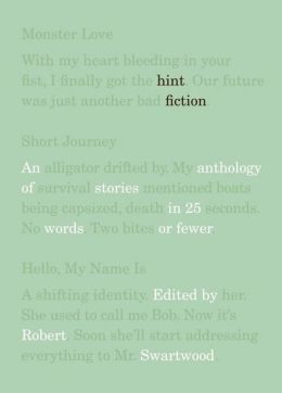Hint Fiction: An Anthology of Stories in 25 Words or Fewer